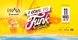 I LOVE TO FUNK FESTIVAL @ Praia Eventos
